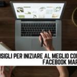 Consigli per iniziare al meglio con il tuo Facebook Marketing